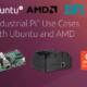 """Industrial Pi"" Use Cases with Ubuntu and AMD | Ubuntu"